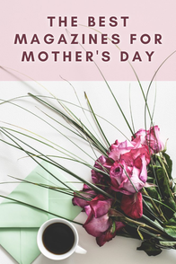 The Best Magazines for Mother's Day